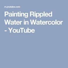 Painting Rippled Water in Watercolor - YouTube
