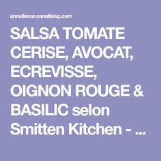 SALSA TOMATE CERISE, AVOCAT, ECREVISSE, OIGNON ROUGE & BASILIC selon Smitten Kitchen - PASSION ... GOURMANDISE !