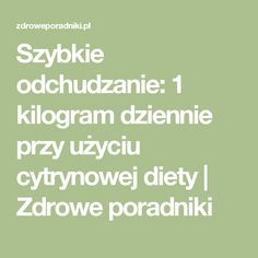 Szybkie odchudzanie: 1 kilogram dziennie przy użyciu cytrynowej diety | Zdrowe poradniki Diet Recipes, Healthy Recipes, Healthy Food, Food And Drink, Health Fitness, Workout, Beauty, Creative, Healthy Foods
