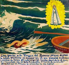 """I thank the Virgin of Help, because after the cruise ship, on which I went to Cancun, took the ground and I had to spend few minutes in the water totally naked, I was saved by the boat """"Esmeralda"""" handled by a handsome fisherman, who became my husband nine months later. Retablo by Javier Mayoral"""