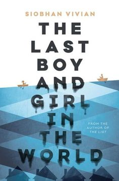The Last Boy and Girl in the World by Siobhan Vivian: April 26th 2016 by Simon & Schuster Books for Young Readers