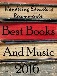 Wandering Educators Recommends: Best Books and Music of 2016
