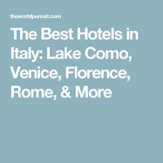 The Best Hotels in Italy: Lake Como, Venice, Florence, Rome, & More