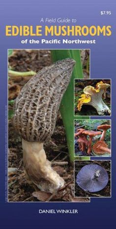 A Field Guide to Edible Mushrooms of the Pacific Northwest (Pamphlet; A Field Guide to Edible Mushrooms of the Pacific Northwest is a waterproof pocket-sized guide with full-colour photographs of mushrooms from Pa.