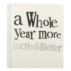 A birthday card with fun quote 'a whole year more incrediblerer card' from Paperchase.