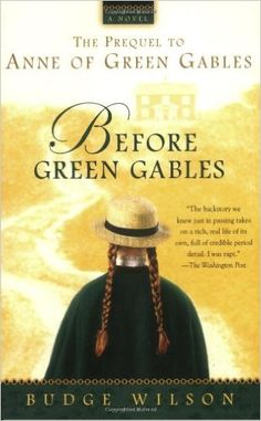 WANT TO READ: Before Green Gables by Budge Wilson. A book you own but have never read.