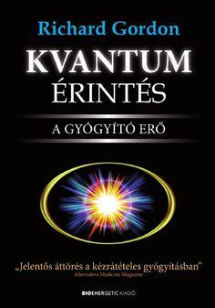 Richard Gordon: Kvantumérintés - A gyógyító erő Health 2020, Massage, Medicine, Healing, Books, Cover, Products, Occult, Libros