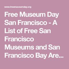 Free Museum Day San Francisco - A List of Free San Francisco Museums and San Francisco Bay Area Museums With Free Admission Days San Francisco Museums, San Francisco Bay, Free Museums, Free Admission, Bay Area, Field Trips, Exploring, Travel Tips, Places