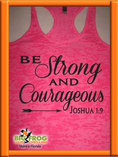 Be strong and courageous custom tank top. At Big Frog we can put what inspires you on your shirt... everything we do it custom made just for you! Contact us at DesignersValrico@BigFrog.com to get started! Fitness Shirts, Workout Shirts, Custom Tank Tops, Joshua 1 9, Be Strong And Courageous, What Inspires You, Get Started, Just For You