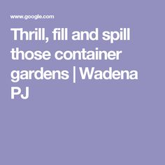 Thrill, fill and spill those container gardens   Wadena PJ