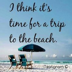 I think it's time for a trip to the beach.