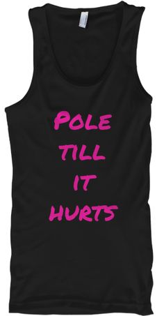 Discover Pole Till It Hurts Tops Tank Top, a custom product made just for you by Teespring. We pole until it. Pole Dance Wear, Dance Gear, Yoga Dance, Pole Fitness Clothes, Pole Dancing Fitness, Pole Dancing Clothes, Fitness Clothing, Pole Classes, Pole Art