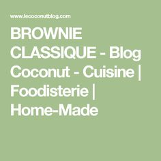 BROWNIE CLASSIQUE - Blog Coconut - Cuisine | Foodisterie | Home-Made