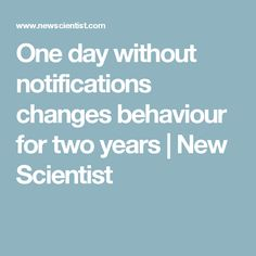 One day without notifications changes behaviour for two years   New Scientist