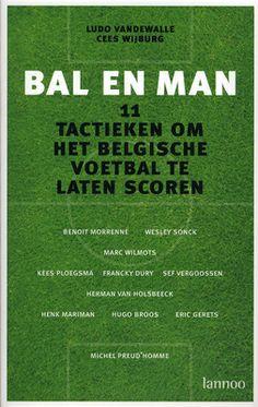 Bal en man : 11 tactieken om het Belgische voetbal te laten scoren - Ludo Vandewalle, Cees Wijburg