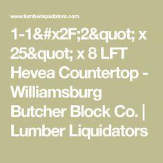"1-1/2"" x 25"" x 8 LFT Hevea Countertop - Williamsburg Butcher Block Co. | Lumber Liquidators"