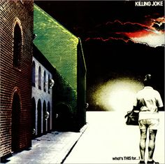 "What's THIS For...!, by Killing Joke/the drumming on ""Exit"" .takes me far away..every time.."