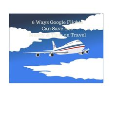 6 Ways Google Flights Can Save You Time and Money on Travel via @the_fortunate