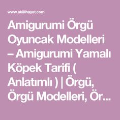 Amigurumi Örgü Oyuncak Modelleri – Amigurumi Yamalı Köpek Tarifi ( Anlatımlı ) | Örgü, Örgü Modelleri, Örgü Örnekleri, Derya Baykal Örgüleri