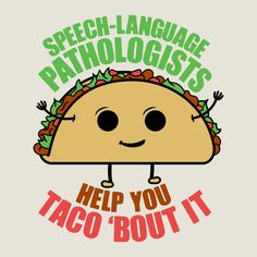 New Taco redesigned just for you :) Speech Language Pathologists help you taco 'bout it.