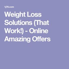 Weight Loss Solutions (That Work!) - Online Amazing Offers
