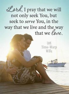 Seek to serve the Lord with your spouse in the way that you live and the way that you LOVE.