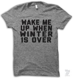 Wake Me Up When Winter Is Over Shirt