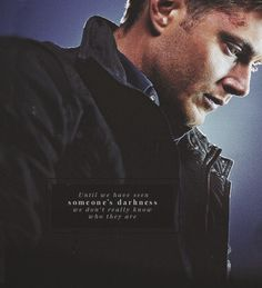"""Dean Winchester: """"Until we have forgiven someone's darkness, we don't really know what love is."""" #spn"""