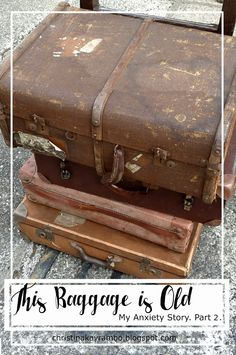Little Things, Love ... and Reality: This Baggage is Old -- My Anxiety Story Part 2, mental illness, anxiety, blogger
