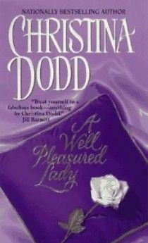 """A WELL PLEASURED LADY by Christina Dodd (Book 1 of the Well Pleasured #Historical #Romance Series) """"Prim, plain, desperately virtuous Lady Mary Fairchild stares at the seductive gentleman and wonders — does he remember the night they met?"""" Click to read an excerpt!"""