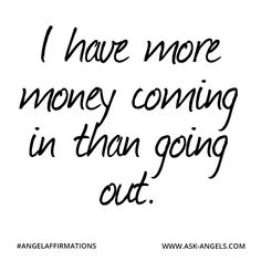 """""""I have more money coming in than going out.""""  #angelaffirmations"""