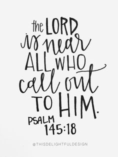 the Lord is near all who call out to Him.   Psalm 145:18   Motivation   Handdrawn   Inspiration   Bible Verse   Faith   Quote   Home Decor   Custom Hand Lettering   Modern Calligraphy    This Delightful Design by Katie Clark   http://katieclarkk.com