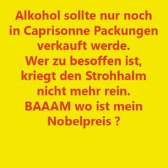 Alcohol should only be sold in Capri Sun packs. If you're too drunk, you can't get the straw in. Where is my Nobel prize? Funny Cute, Really Funny, Hilarious, Spirit Quotes, Wise Quotes, Word Pictures, Funny Pictures, German Quotes, Quotes About Everything
