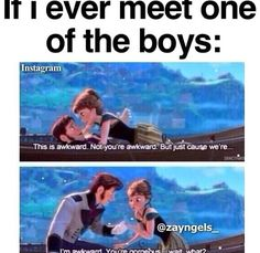 I'm awkward around anyone--I'd probably come off as a weirdo fan if I ever meet them..