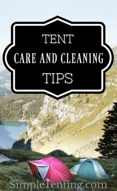 Tent Cleaning Tips - Take Care Of Your Camping Tent