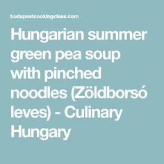 Hungarian summer green pea soup with pinched noodles (Zöldborsó leves) - Culinary Hungary