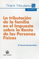 La tributación de la familia en el impuesto sobre la renta de las personas físicas / María Asunción Rancaño Martín.     Tirant lo Blanch, 2014