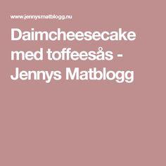 Daimcheesecake med toffeesås - Jennys Matblogg