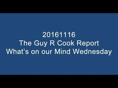 https://blog.guyrcookonlineservices.com/20161116-the-guy-r-cook-report-whats-on-our-mind-wednesday/ for the show notes of 20161116 The Guy R Cook Report What's on our Mind Wednesday @ 7AM PT