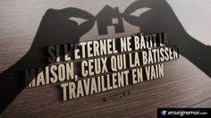 La Bible - Versets illustrés - Psaume 27: 1 - Si l'Eternel ne bâtit la maison, ceux qui la bâtisse, travaillent en vain.