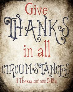 In every thing give thanks: for this is the will of God in Christ Jesus concerning you. (1 Thessalonians 5:18) KJV  PRINTABLES!