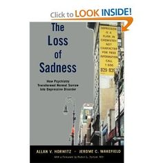 The Loss of Sadness: How Psychiatry Transformed Normal Sorrow into Depressive Disorder [Paperback]