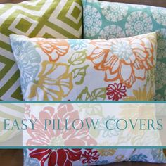 Easy Pillow Covers diy ...... love this!  Change your mind, your decor, your seasons, your whatever... without buying a whole new pillow.