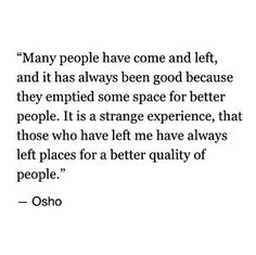 Osho quote. Make space for better people