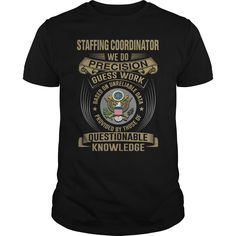Staffing Coordinator We Do Precision Guess Work Knowledge T-Shirt, Hoodie Staffing Coordinator