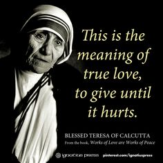 Mother Teresa Quotes - This is the meaning of true love, to give until it hurts. Mother Theresa Quotes, Mother Quotes, H Words, Love Words, Meaning Of True Love, Saint Teresa Of Calcutta, Love Quotes, Inspirational Quotes, Strong Quotes