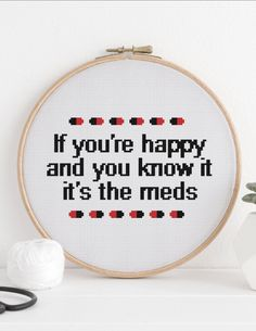 Funny Quote Cross Stitch Pattern on Etsy - Happy pills humor about depression recovery & treatment. If you're happy and you know it it's the meds. Hilarious embroidered sarcastic quote satire of children's classic folk song lyrics. Cute inappropriate sarcasm humor needlepoint home decor. Pretty girly embroidery & an unladylike quotes. Affiliate Link.