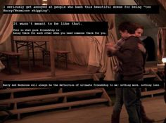 I loved this scene with Harry and Hermione. you just need someone there to help get past the tears and problems and stress of the world.