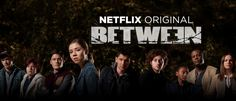 Between: Netflix original series - And The Show Must Go On