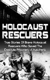 Free Kindle Book -   Holocaust Rescuers: True Stories Of Brave Holocaust Rescuers Who Saved The Destitute Prisoners Of Auschwitz (Holocaust Survivor Stories, Holocaust Saviors, Holocaust Survivor Accounts, Holocaust) Check more at http://www.free-kindle-books-4u.com/historyfree-holocaust-rescuers-true-stories-of-brave-holocaust-rescuers-who-saved-the-destitute-prisoners-of-auschwitz-holocaust-survivor-stories-holocaust-saviors-holocaust-survivor-accounts/